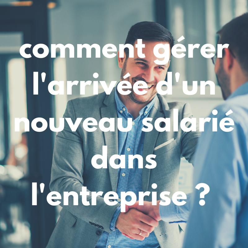 Comment gérer l'arrivée d'un nouveau salarié dans l'entreprise ?